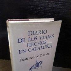 Libros de segunda mano: DIARIO DE LOS VIAJES HECHOS EN CATALUÑA FRANCISCO DE ZAMORA . Lote 120553547