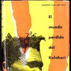 Libros de segunda mano: LAUREN VAN DER POST : EL MUNDO PERDIDO DEL KALAHARI (DESTINO, 1960). Lote 120742019