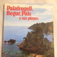 Libros de segunda mano: ANTIGUO LIBRO / GUIA PALAFURGELL, BEGUR, PALS Y SUS PLAYAS AÑO 1984 . Lote 121068531
