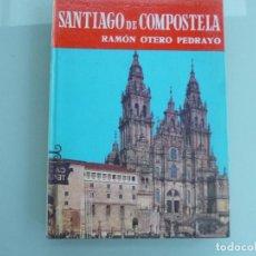 Libros de segunda mano: SANTIAGO DE COMPOSTELA. AUTOR: RAMON OTERO PEDRAYO. Lote 121191859