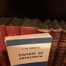 Libros de segunda mano: CIUTATS DE CATALUNYA II J.M. ESPINAS BIBLIOTECA SELECTA VOLUMEN 255 PRIMERA EDICIÓN . Lote 121224843