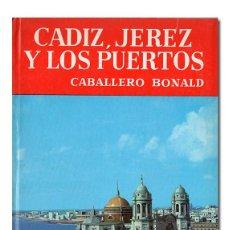 Libros de segunda mano: CABALLERO BONALD. CÁDIZ, JEREZ Y LOS PUERTOS. EDITORIAL NOGUER, 1963. ILUSTRADO. MAPA. 1.ª EDICIÓN. Lote 121710306
