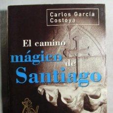 Libros de segunda mano: EL CAMINO MÁGICO DE SANTIAGO / CARLOS GARCÍA COSTOYA / 1998. MARTÍNEZ ROCA. Lote 122046331