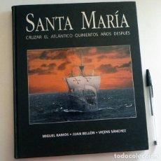 Libros de segunda mano: SANTA MARÍA CRUZAR EL ATLÁNTICO QUINIENTOS AÑOS DESPUÉS - LIBRO AVENTURA VIAJE BARCO HISTORIA ESPAÑA. Lote 122257463