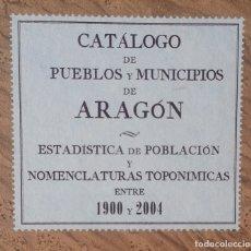 Libros de segunda mano: CATÁLOGO DE PUEBLOS Y MUNICIPIOS DE ARAGÓN (1900-2004). ESTADÍSTICA Y NOMENCLATURAS. TAPA DURA. Lote 122826751