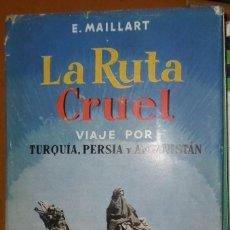 Libros de segunda mano - MAILLART, E: La Ruta cruel viaje por Turquía, Persia y Afganistán - 123286231
