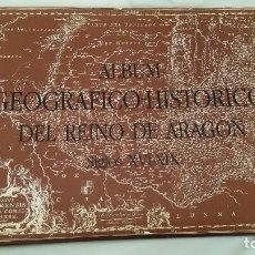 Libros de segunda mano: ALBUM GEOGRAFICO HISTORICO DEL REINO DE ARAGON. SIGLOS XVI - XIX. LIBRERIA GENERAL. PEDRO ADIEGO. Lote 123364939