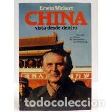 Libros de segunda mano: CHINA VISTA DESDE DENTRO. ERWIN WICKERT. Lote 123767159