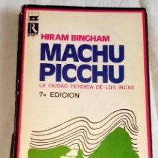 Libros de segunda mano: MACHU PICHU LA CIUDAD PERDIDA DE LOS INCAS; HIRAM BINGHAM - EDICIONES RODAS 1972. Lote 125128759