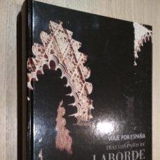 Libros de segunda mano: VIAJE POR ESPAÑA. TRAS LOS PASOS DE LABORDE - MORET, XAVIER. Lote 125505727