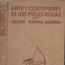Libros de segunda mano: HARRIS SALOMON : ARTE Y COSTUMBRES DE LOS PIELES ROJAS (JUVENTUD, 1945) . Lote 125655967