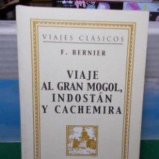 Libros de segunda mano: FRANCOIS BERNIER VIAJE AL GRAN MOGOL INDOSTAN Y CACHEMIRA. Lote 125866987