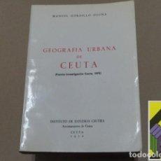 Libros de segunda mano: GORDILLO OSUNA, MANUEL: GEOGRAFÍA URBANA DE CEUTA. Lote 125896587