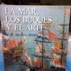 Libros de segunda mano: J.M. MARTINEZ HIDALGO LA MAR LOS BUQUES Y EL ARTE CARTONE COMO NUEVO. Lote 125972403
