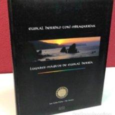 Libros de segunda mano: LUGARES MÁGICOS DE EUSKAL HERRIA - EUSKAL HERRIKO TOKI MIRAGARRIAK - JUAN CARLOS MUÑOZ Y MAR RAMIRE. Lote 125974323