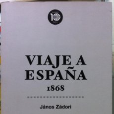 Libros de segunda mano: JÁNOS ZÁDORI. VIAJE A ESPAÑA 1868. 2010. Lote 126063247
