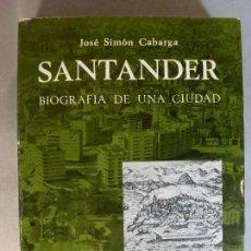 Libros de segunda mano: SANTANDER. BIOGRAFÍA DE UNA CIUDAD / JOSÉ SIMÓN CABARGA / 3ª EDICIÓN 1979. STUDIO. Lote 126071571