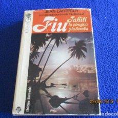 Libros de segunda mano: FIU- TAHITÍ, LA PIRAGUA Y LA BOMBA JEAN LAGERTUY-TILA BRÉAUD PLAZA JANÉS 1977. Lote 126154103