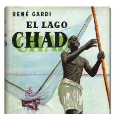 Libros de segunda mano - GARDI (René).– El lago Chad. Editorial Labor, Colección de Libros de Viajes, 1959. MUY ILUSTRADO - 127819908