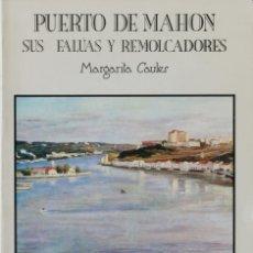 Libros de segunda mano: PUERTO DE MAHÓN. SUS FALÚAS Y REMOLCADORES. - CAULES, MARGARITA. FERRERIES, 1988.. Lote 123174008