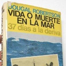 Libros de segunda mano: VIDA O MUERTE EN LA MAR - DOUGAL ROBERTSON. Lote 128526691