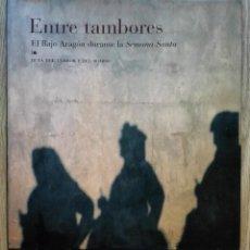 Libros de segunda mano: ENVÍO GRATIS. ENTRE TAMBORES. EL BAJO ARAGÓN DURANTE LA SEMANA SANTA. RUTA DEL TAMBOR Y EL BOMBO. Lote 129536875