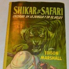 Libros de segunda mano: EDISON MARSHALL - SHIKAR Y SAFARI - EDITORIAL MOLINO - 1958. Lote 131111444