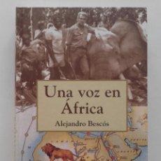 Libros de segunda mano: UNA VOZ EN AFRICA - ALEJANDRO BESCOS - EDHASA - 2004 - VIAJES. Lote 131141108
