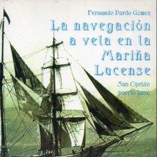 Libros de segunda mano: FERNANDO PARDO GÓMEZ : LA NAVEGACIÓN A VELA EN LA MARIÑA LUCENSE (LUGO, 2002) FIRMADO POR EL AUTOR. Lote 131516510