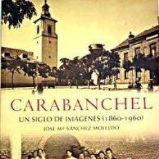 Libros de segunda mano: CARABANCHEL: UN SIGLO DE IMAGENES (1860-1960) - JOSE MARIA SANCHEZ MOLLEDO. Lote 131958006