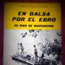 Libros de segunda mano: CANALS GUILERA, RAMÓN: EN BALSA POR EL EBRO. 30 DIAS DE NAVEGACIÓN.. Lote 132023190