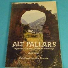 Libros de segunda mano: ALT PALLARS. CLUB EXCURSIONISTA PIRENAIC. JOAN CAMP. EN CATALÁN. Lote 132227655