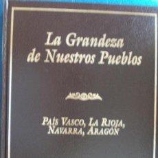 Libros de segunda mano: LA GRANDEZA DE LOS PUEBLOS PAÍS VASCO, LA RIOJA,NAVARRA, ARAGÓN. Lote 132549942