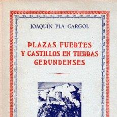 Libros de segunda mano: PLAZAS FUERTES Y CASTILLOS EN TIERRAS GERUNDENSES. - PLA CARGOL, JOAQUÍN.. Lote 123231332