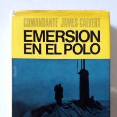 Libros de segunda mano: EMERSIÓN EN EL POLO / COMANDANTE JAMES CALVERT / EDITORIAL JUVENTUD 1975. Lote 133769230