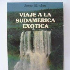 Libros de segunda mano: VIAJE A LA SUDAMÉRICA EXÓTICA.. Lote 133904886