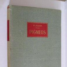 Libros de segunda mano - PIGMEOS - PAUL JULIEN - 1961 - EDITORIAL LABOR - 334 PAGINAS - 134074362
