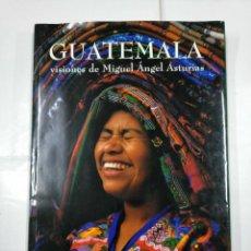 Libros de segunda mano: GUATEMALA VISIONES DE MIGUEL ÁNGEL ASTURIAS. FOTOGRAFÍAS DE RICARDO MATA. TDK28. Lote 134859814