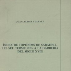 Libros de segunda mano: JOAN ALSINA I GIRALT. INDEX DE TOPONIMS DE SABADELL I EL SEU TERME FINS A LA DARRERIA DEL SEGLE XVII. Lote 137100778