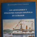 Libros de segunda mano: LOS APOSTADEROS Y ESTACIONES NAVALES ESPAÑOLAS EN ULTRAMAR / HEMENEGILDO FRANCO CASTAÑÓN / EDI. BAZA. Lote 137709946