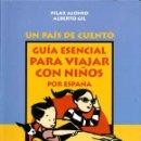 Libros de segunda mano: GUÍA ESENCIAL PARA VIAJAR CON NIÑOS POR ESPAÑA - ALONSO, PILAR; GIL, ALBERTO. Lote 131764895