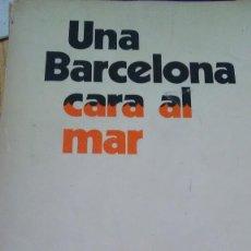 Libros de segunda mano: UNA BARCELONA CARA AL MAR. Lote 139067926