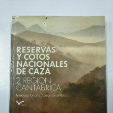 Libros de segunda mano: RESERVAS Y COTOS NACIONALES DE CAZA. 2. REGION CANTABRICA. FRANCISCO ORTUÑO. JORGE DE LA PEÑA TDK356. Lote 140244046