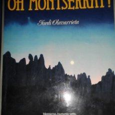 Libros de segunda mano: JORDI OLAVARRIETA; ANTONI PLADEVALL: OH, MONTSERRAT! [MONTAÑA, ABADIA DE MONTSERRAT]. Lote 141332626