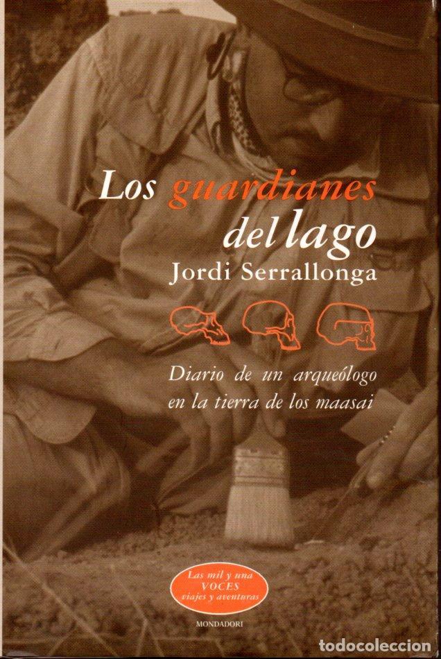 SERRALLONGA : LOS GUARDIANES DEL LAGO (MONDADORI, 2001) UN ARQUEÓLOGO EN LA TIERRA DE LOS MASAI (Libros de Segunda Mano - Geografía y Viajes)