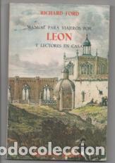 MANUAL PARA VIAJEROS POR LEÓN Y LECTORES EN CASA. RICHARD FORD. (Libros de Segunda Mano - Geografía y Viajes)