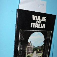 Livros em segunda mão: VIAJE POR ITALIA. ED. ORGANISMO OFICIAL DEL ESTADO ITALIANO PARA EL TURISMO. . Lote 142849174