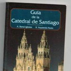 Libros de segunda mano: GUÍA DE LA CATEDRAL DE SANTIAGO, BARRAL IGLESIAS, UZQUIERDO PERRÍN. Lote 143115512