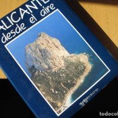 Libros de segunda mano: ALICANTE DESDE EL AIRE.- EDICIONES AYALGA.- 1987. Lote 143209850
