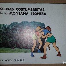 Libros de segunda mano: ESCENAS COSTUMBRISTAS DE LA MONTAÑA LEONESA. Lote 143216878